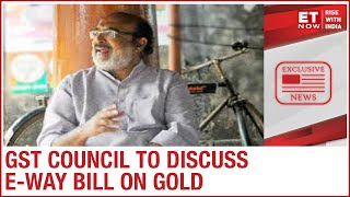 GST Council headed by Finance Minister Thomas Isaac meet to discuss e-way bill on gold | EXCLUSIVE