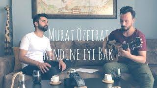 Murat Özfırat - Kendine İyi Bak Resimi