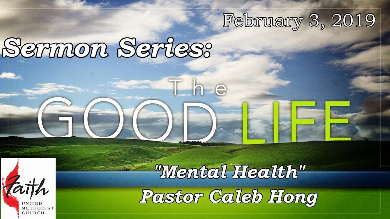 02-03-19 FAITH Sermon Series The Good Life MENTAL HEALTH