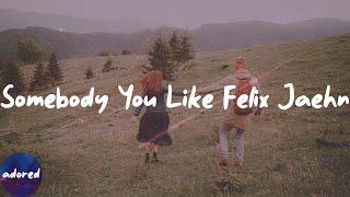 Felix Jaehn - Somebody You Like Felix Jaehn (Lyrics)