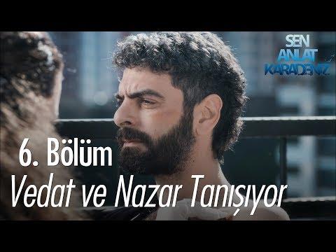 Vedat ve Nazar tanışıyor - Sen Anlat Karadeniz 6. Bölüm