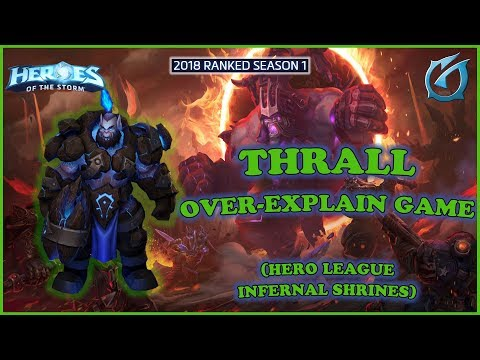 Grubby | Heroes of the Storm - Thrall - Over-Explain Game - HL 2018 S1 - Infernal Shrines