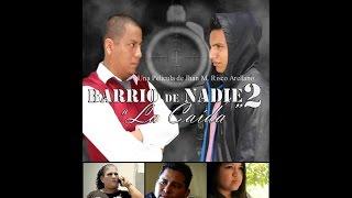 """Barrio de Nadie 2 """"La Caída"""" PELÍCULA COMPLETA."""