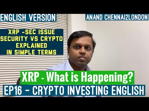 EP16 – CRYPTO CURRENCY ENGLISH | XRP – SEC Issue | Why is XRP Down? | What next ? Simple Summary