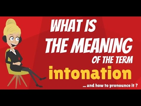What is INTONATION? What does INTONATION mean? INTONATION meaning, definition & explanation
