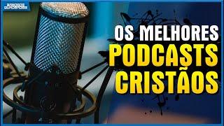 OS MELHORES PODCASTS CRISTÃOS