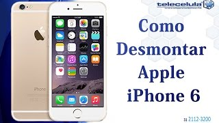 tutorial desmontagem iphone 6 apple disassembly iphone 6 telecelula