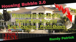 Housing Bubble 2.0 - Homeownership Holds - Rental Rate Record - Sales Decline & Home Profit Down