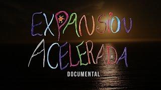 Expansión Acelerada - DOCUMENTAL COMPLETO