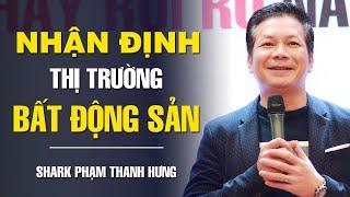 Nhận định Thị Trường Bất Động Sản năm 2020 từ Shark Phạm Thanh Hưng