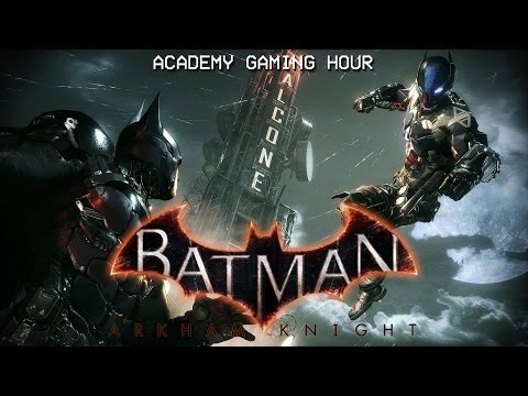 Academy Gaming Hour w/ Batman: Arkham Knight