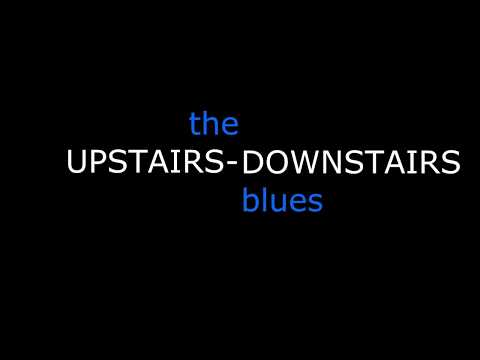 The Upstairs Downstairs Blues