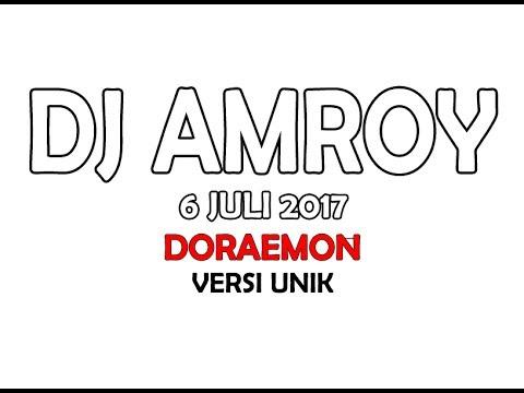 DJ AMROY TERBARU 6 JULI 2017 DORAEMON Versi Baru