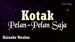 Download lagu Kotak - Pelan Pelan Saja (Karaoke Version)