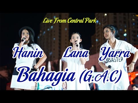 Bahagia - GAC (Cover) by Hanin, Lana, dan Yarra at Central Park