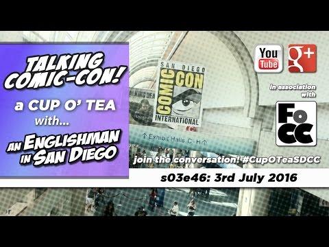 Talkin' Comic-Con: A Cup O' Tea with An Englishman In San Diego (3rd July 2016)