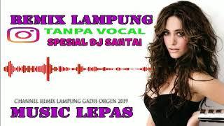 DJ SANTAI REMIX LAMPUNG TANPA VOCAL 2019