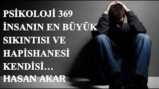 Hasan Akar - Psikoloji 369 - İnsanın En Büyük Sıkıntısı ve Hapishanesi Kendisi