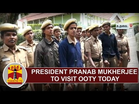 President Pranab Mukherjee to visit Ooty Today, Security beefed up | Thanthi TV
