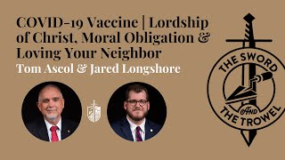 TS&TT: COVID-19 Vaccine | Lordship of Christ, Moral Obligation & Loving Your Neighbor
