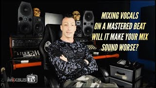 Mixing Vocals (separately) on a Mastered Beat: will it make your mix worse?