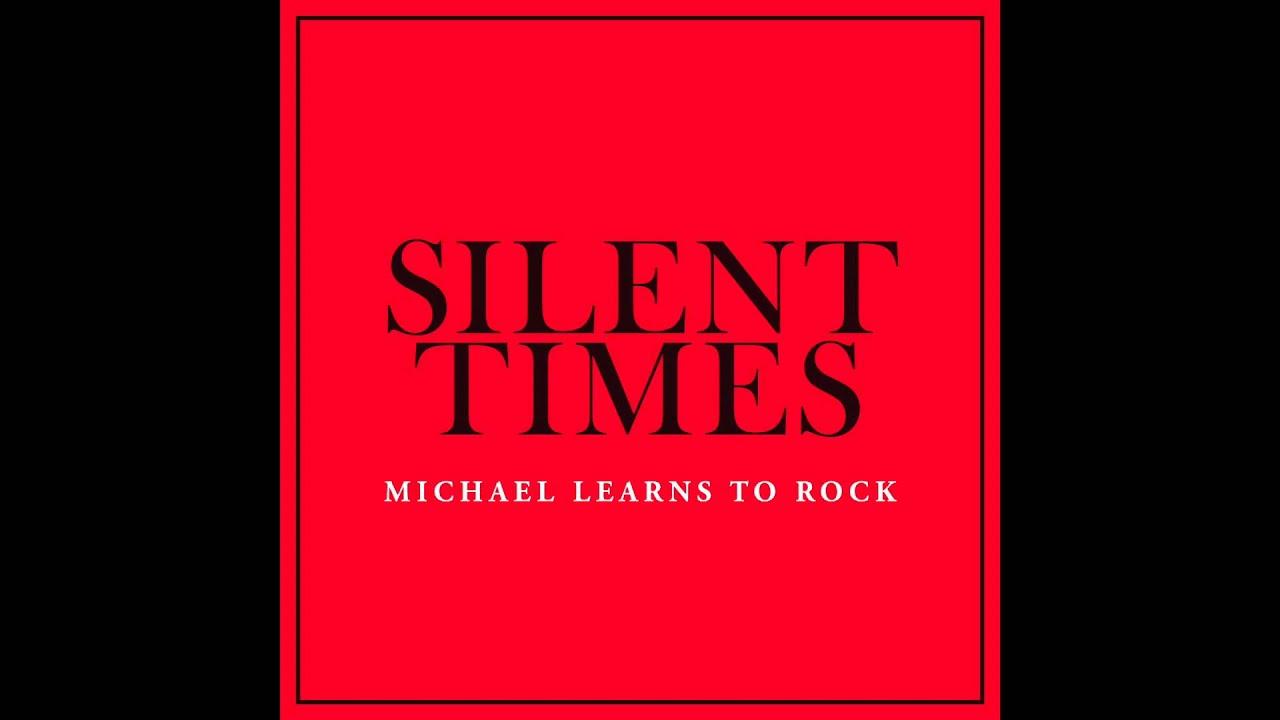 Michael Learns To Rock - Silent Times Lyrics | MetroLyrics