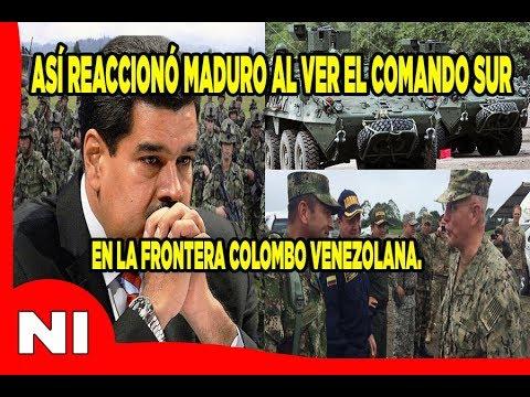 La reacción de Maduro al ver el Comando sur en la Frontera Colombo Venezolana.