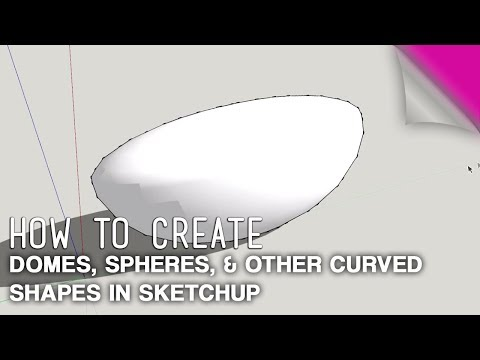 How To Create Domes, Spheres & Other Curved Shapes in Sketchup