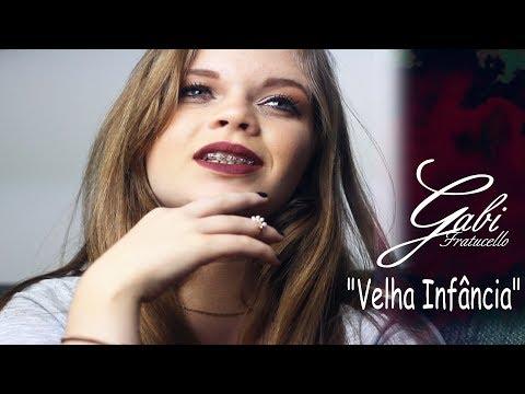 VELHA INFÂNCIA - Gabi Fratucello/Caio Fratucello