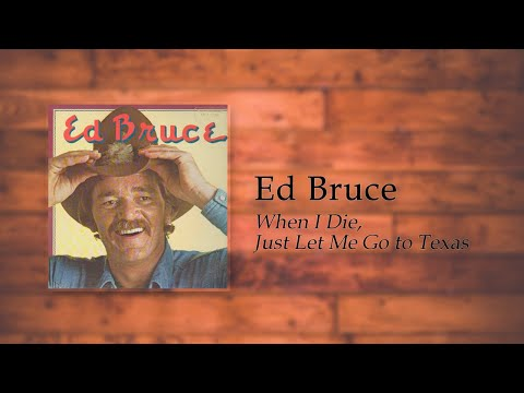 Ed Bruce - When I Die, Just Let Me Go To Texas