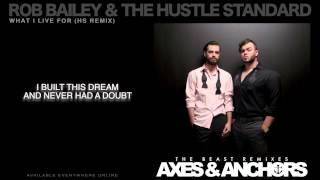 Rob Bailey & The Hustle Standard :: WHAT I LIVE FOR (HS Remix) :: LYRICS