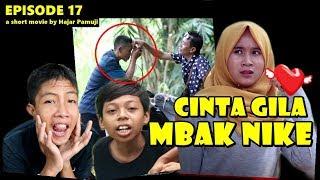 Cinta Gil4 Mbak Nike (Eps 17 Film Pendek Hajar Pamuji)