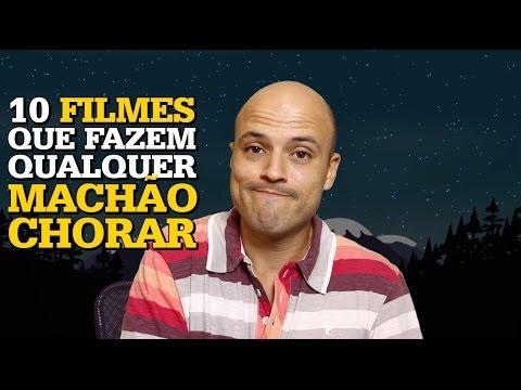 10 Filmes Que Fazem Qualquer Machão Chorar...