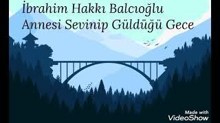 İbrahim Hakkı Balcıoğlu - Annesi Sevinip Güldüğü Gece (Kaside - 1998)