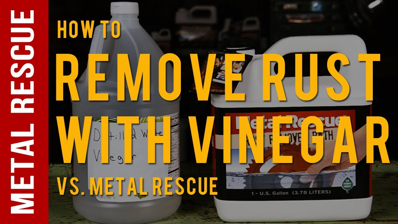 Remove Rust Using Vinegar:Comparison with Metal Rescue Rust Remover Bath
