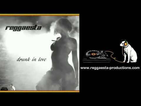 Beyoncé - Drunk in Love (reggae version by Reggaesta)