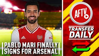 Welcome Again, Pablo Mari Finally Signs For Arsenal | AFTV Transfer Daily