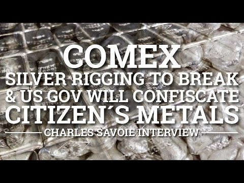 COMEX Silver rigging to Break & US Gov will Confiscate Citizen's Metals - Charles Savoie Interview