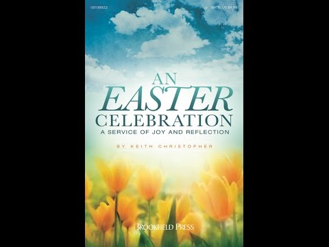 AN EASTER CELEBRATION - A Service of Joy and Reflection - Keith Christopher