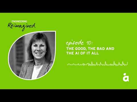 Engineering Reimagined podcast episode ten: The Good, the Bad and the AI of It All