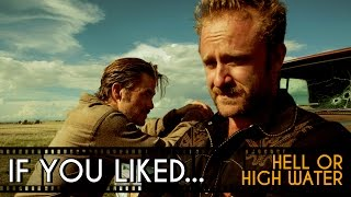 Similar Movies to Hell or High Water - If You Liked...