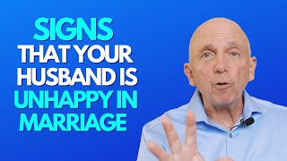 Signs Your Husband Is Unhappy In Marriage | Paul Friedman