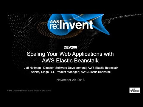 AWS re:Invent 2016: Scaling Your Web Applications with AWS Elastic Beanstalk (DEV206)