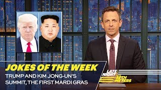 Seth's Favorite Jokes of the Week: Trump and Kim Jong-un's Summit, the First Mardi Gras