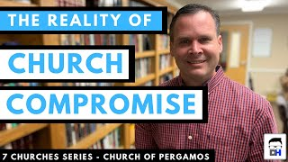 The Danger of Compromise in the Church - Pergamos - Revelation 2:12-17