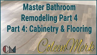 Master Bathroom Remodeling - Part 4: Cabinetry & Flooring