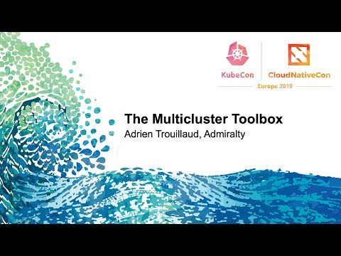 The Multicluster Toolbox - Adrien Trouillaud, Admiralty