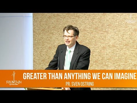 Greater than Anything We Can Imagine by Pr. Sven Ostring