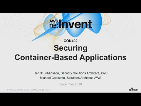 AWS re:Invent 2016: Securing Container-Based Applications (CON402)