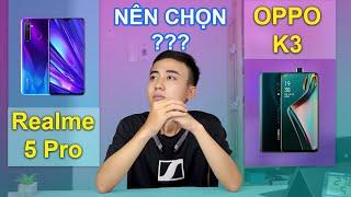 So sánh Realme 5 Pro vs OPPO K3: Chọn con tim hay lý trí?